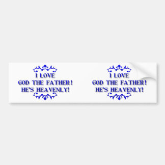 I love God The Father! He's Heavenly! Bumper Sticker