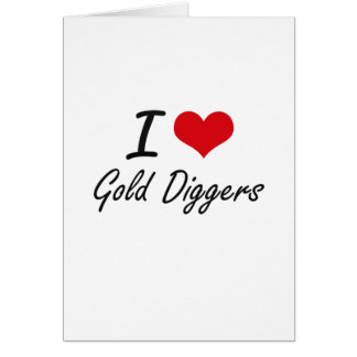 I love Gold Diggers Card