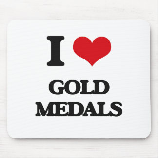 I love Gold Medals Mouse Pad