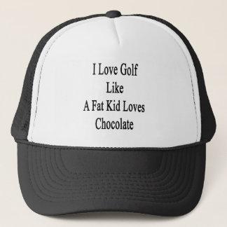 I Love Golf Like A Fat Loves Chocolate Trucker Hat