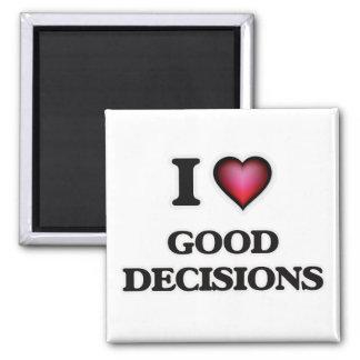 I love Good Decisions Magnet