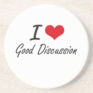I love Good Discussion Drink Coasters