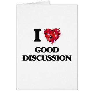 I Love Good Discussion Greeting Card