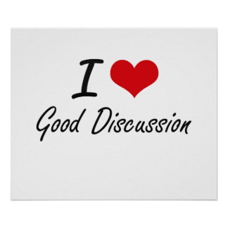 I love Good Discussion Poster