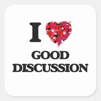 I Love Good Discussion Square Sticker