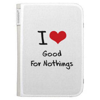 I Love Good For Nothings Kindle Case
