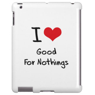 I Love Good For Nothings