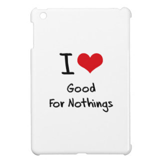 I Love Good For Nothings iPad Mini Covers