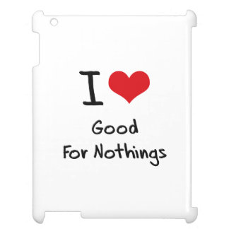 I Love Good For Nothings iPad Cover