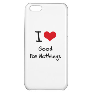 I Love Good For Nothings iPhone 5C Case