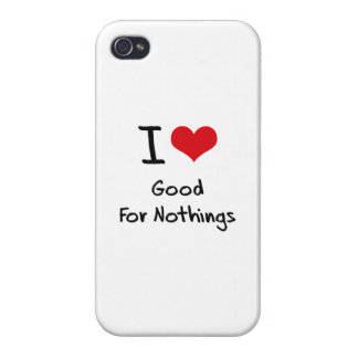 I Love Good For Nothings Cases For iPhone 4