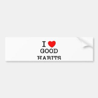 I Love Good Habits Car Bumper Sticker