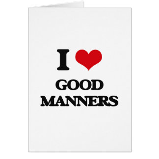 I love Good Manners Greeting Card