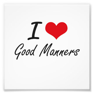 I love Good Manners Photo Print