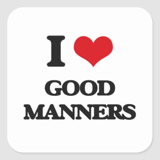 I love Good Manners Square Sticker