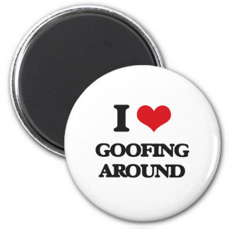 I love Goofing Around Magnet