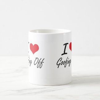 I love Goofing Off Coffee Mug