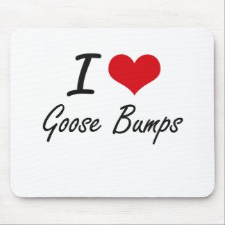 I love Goose Bumps Mouse Pad