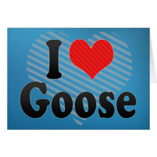 I Love Goose Greeting Card