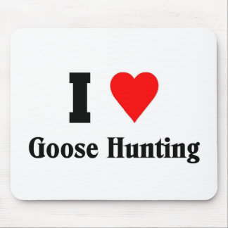 I love Goose Hunting Mouse Pads