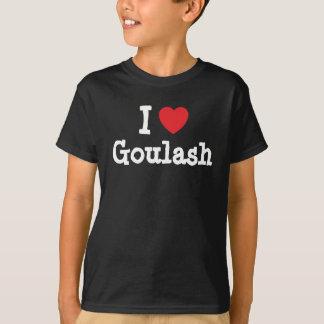I love Goulash heart T-Shirt