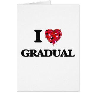 I Love Gradual Greeting Card