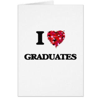 I love Graduates Greeting Card