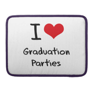 I Love Graduation Parties Sleeve For MacBooks