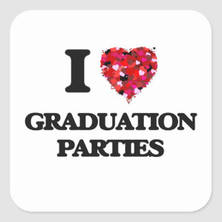 I Love Graduation Parties Square Sticker