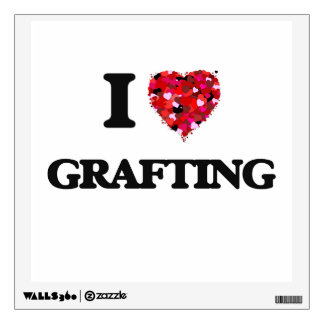 I Love Grafting Room Decal