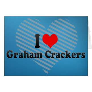 I Love Graham Crackers Greeting Card