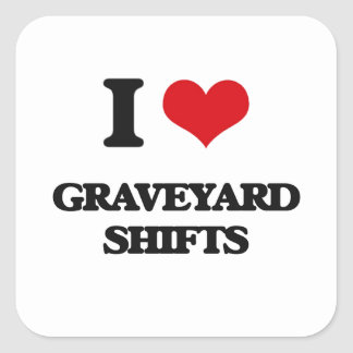 I love Graveyard Shifts Square Sticker