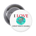 I Love Great White Sharks Buttons