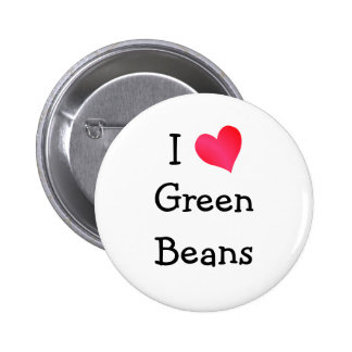 I Love Green Beans 2 Inch Round Button