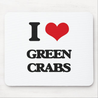 I love Green Crabs Mouse Pad