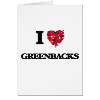 I Love Greenbacks Greeting Card