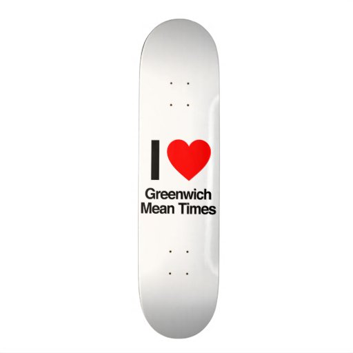 i love greenwich mean times skateboards