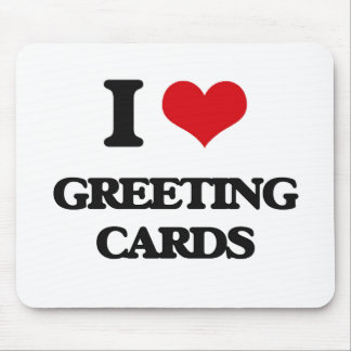 I love Greeting Cards Mousepads