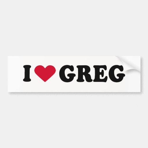 I LOVE GREG CAR BUMPER STICKER
