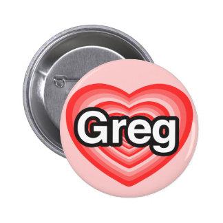 I love Greg. I love you Greg. Heart Pinback Button