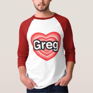 I love Greg. I love you Greg. Heart T-Shirt