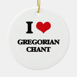 I Love GREGORIAN CHANT Ornaments