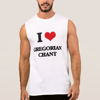I Love GREGORIAN CHANT Sleeveless Shirt