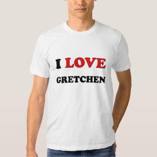 I Love Gretchen T Shirt