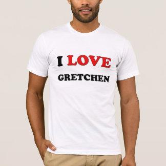I Love Gretchen T-Shirt