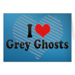 I Love Grey Ghosts Greeting Cards