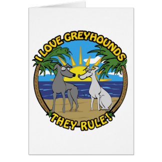 I LOVE GREYHOUNDS THEY RULE CARD