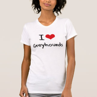 I Love Greyhounds T Shirts