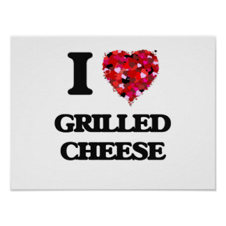 I love Grilled Cheese Poster