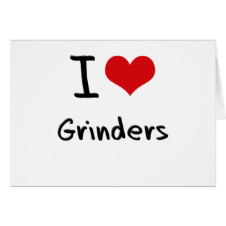 I Love Grinders Greeting Card